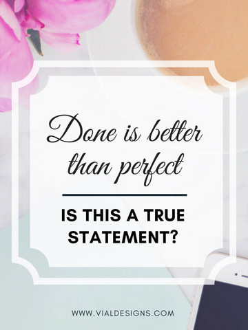 Done is better than perfect   Being done versus being perfect