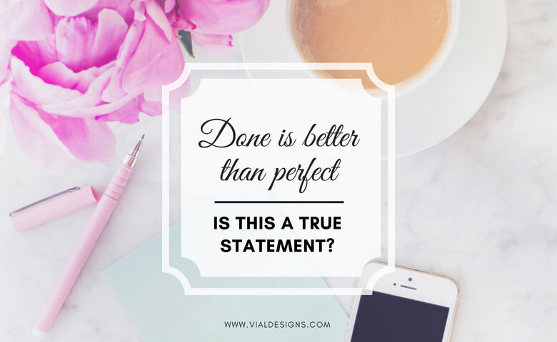 Done is better than perfect | Being done versus being perfect