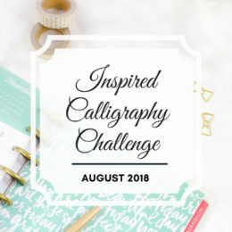 Inspired Calligraphy Challenge - August 2018 | List of daily prompts for August 2018 | Inspired Calligraphy Challenge Prompts | Inspirational Quotes for August