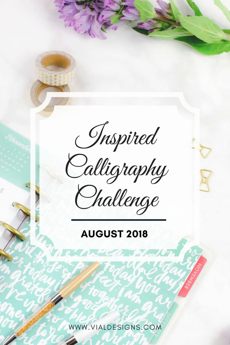 The Inspired Calligraphy Challenge - August 2018 by Vial Designs | Lettering Challenge | Calligraphy Challenge for Daily Practice