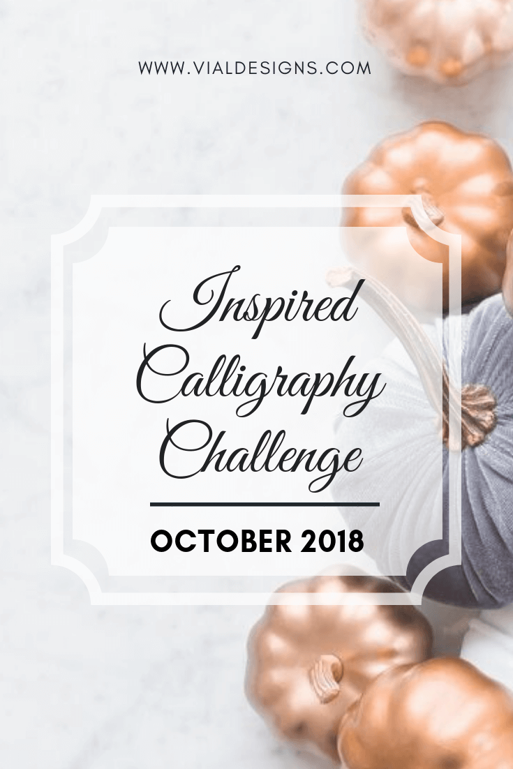 Inspired Calligraphy Challenge - October 2018 By Vial Designs | List of daily prompts for October 2018 | Inspired Calligraphy Challenge Prompts | Inspirational Quotes for October