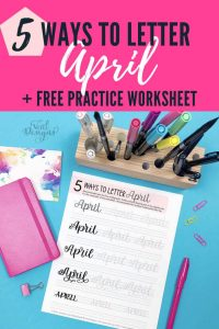 5 Ways to Letter April Tutorial plus Free Calligraphy Practice Worksheet