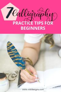 7 Calligraphy Practice Tips for beginners by Vial Designs