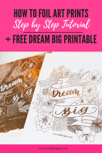 How to foil art prints - DIY Tutorial by Vial Designs | How to make gold foil prints | DIY Gold foil printing | Free Dream Big Printable