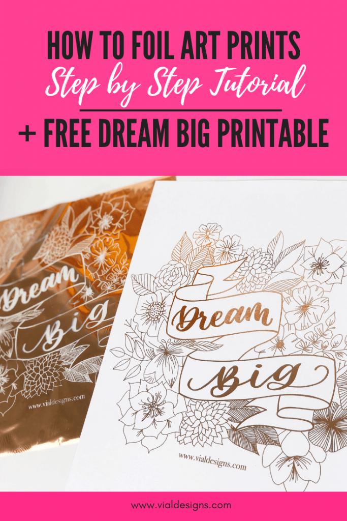 How to foil art prints - DIY Tutorial by Vial Designs | How to make gold foil prints | DIY Gold foil printing | Free Dream Big Printable