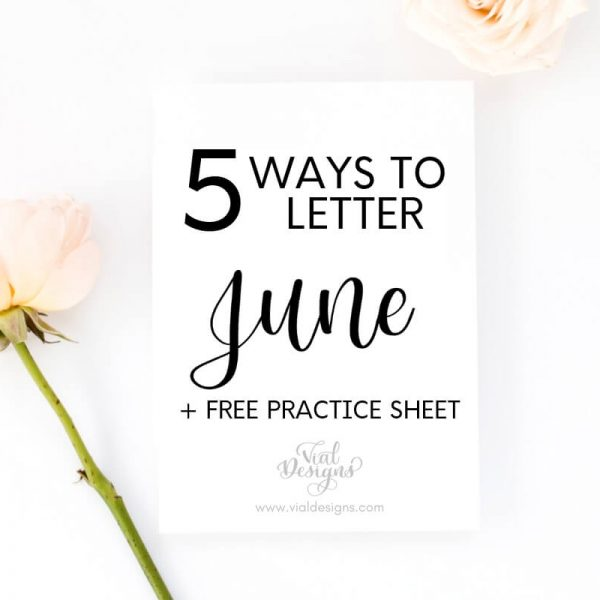 5 WAYS TO LETTER JUNE + FREE LETTERING PRACTICE SHEET