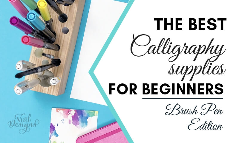 The Best Calligraphy supplies for beginners_Brush Pen Edition by Vial Designs